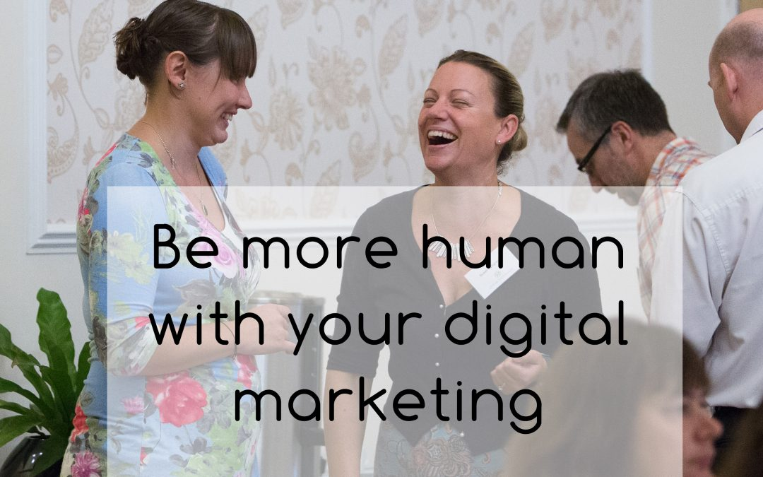 Be more human with your digital marketing