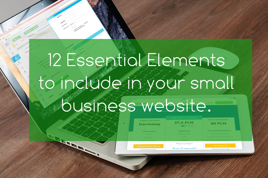 12 Essential Elements to include in your small business website.